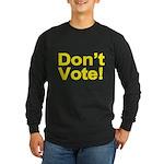 Don't Vote! Long Sleeve Dark T-Shirt