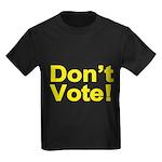 Don't Vote! Kids Dark T-Shirt