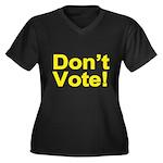 Don't Vote! Women's Plus Size V-Neck Dark T-Shirt