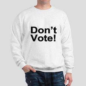 Don't Vote! Sweatshirt