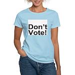 Don't Vote! Women's Light T-Shirt
