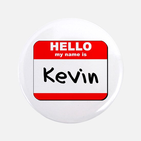 "Hello my name is Kevin 3.5"" Button"