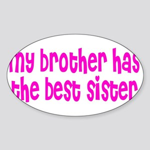 My brother has the best sister Oval Sticker