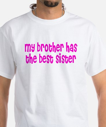 My brother has the best sister White T-Shirt