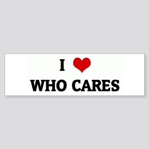 I Love WHO CARES Bumper Sticker