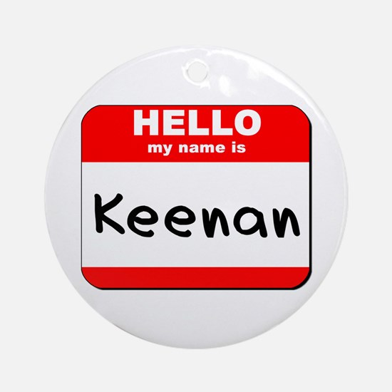 Hello my name is Keenan Ornament (Round)