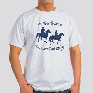 Too Busy Trail Riding - Light T-Shirt