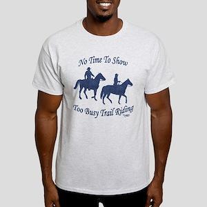 Too Busy Trail Riding - Light T-Shirt