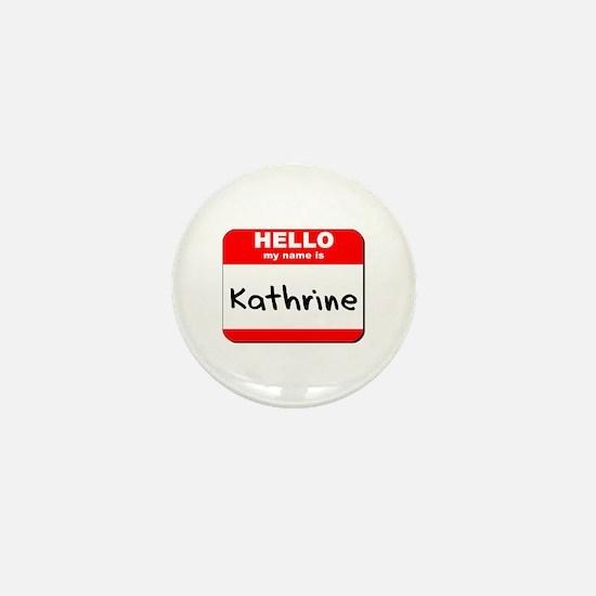 Hello my name is Kathrine Mini Button