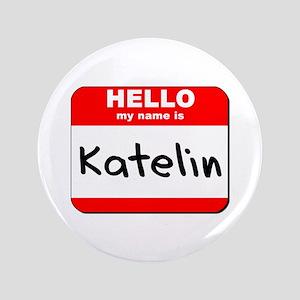 """Hello my name is Katelin 3.5"""" Button"""