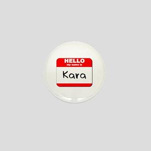 Hello my name is Kara Mini Button