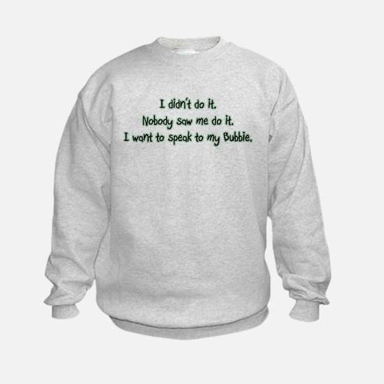 Want to Speak to Bubbie Sweatshirt