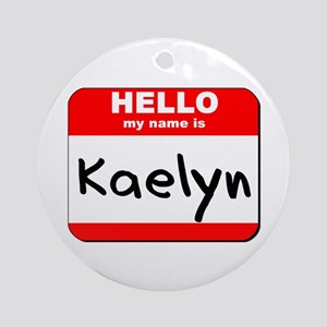 Hello my name is Kaelyn Ornament (Round)