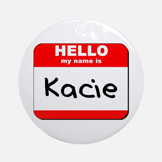Hello my name is Kacie Ornament (Round)