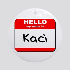 Hello my name is Kaci Ornament (Round)