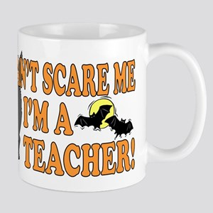 Can't Scare Me -Teacher Mug