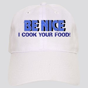 Be Nice, I Cook Your Food Cap