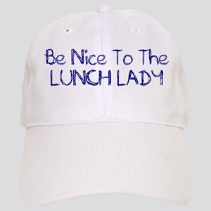 Be Nice To The Lunch Lady Cap