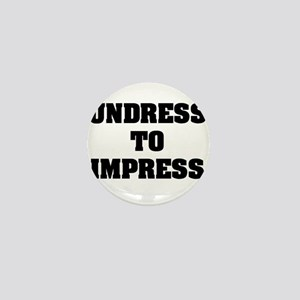 """""""Undress To Impress"""" Mini Button"""
