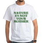 Mother Nature? White T-Shirt