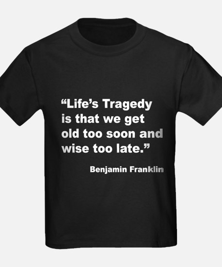 Benjamin Franklin Life Tragedy Quote (Front) T