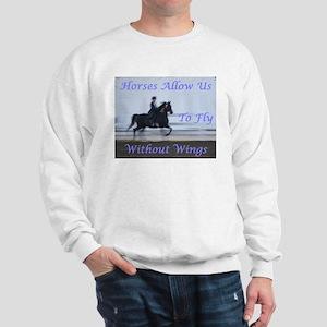 Horses Allow Us To Fly Sweatshirt