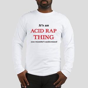 It's an Acid Rap thing, yo Long Sleeve T-Shirt
