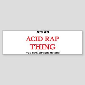 It's an Acid Rap thing, you wou Bumper Sticker
