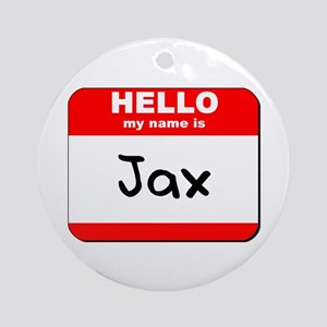 Hello my name is Jax Ornament (Round)