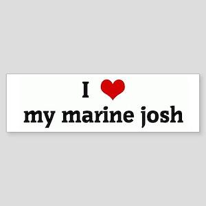 I Love my marine josh Bumper Sticker