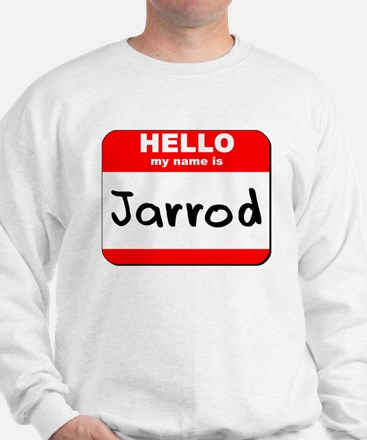 Hello my name is Jarrod Sweatshirt