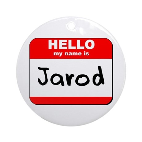 Hello my name is Jarod Ornament (Round)