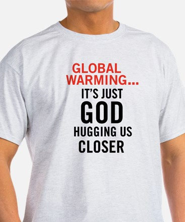 Global Warming...It's Just Go T-Shirt