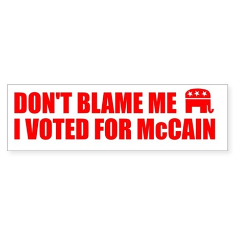 DON'T BLAME ME I VOTED FOR MCCAIN BUMPER STICKER S