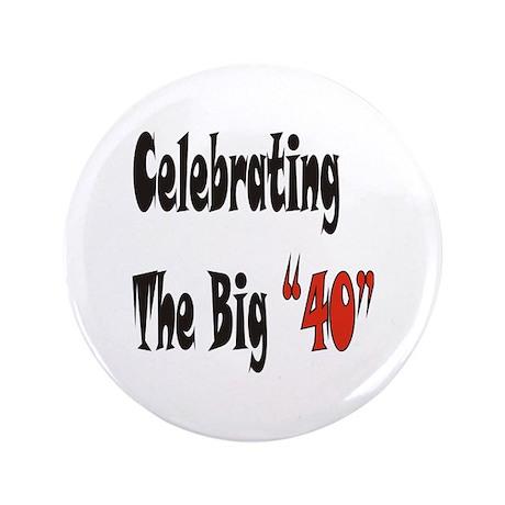 "Celebrating The Big 40 3.5"" Button"