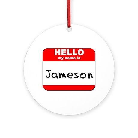 Hello my name is Jameson Ornament (Round)