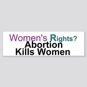 Abortion Kills Women - Bumper Sticker