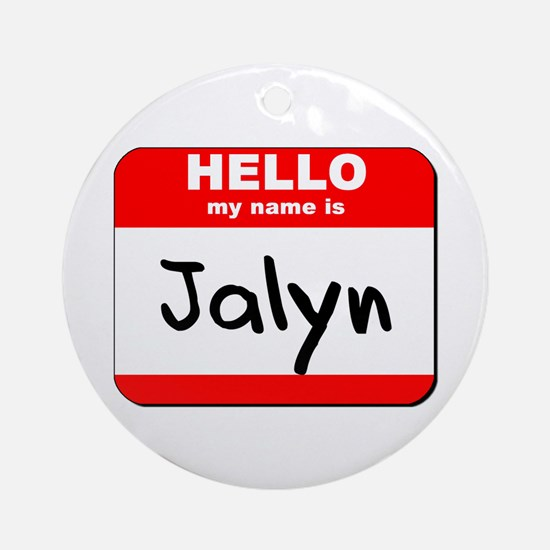 Hello my name is Jalyn Ornament (Round)