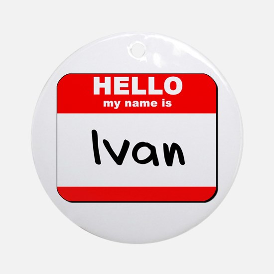 Hello my name is Ivan Ornament (Round)