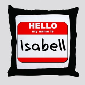 Hello my name is Isabell Throw Pillow