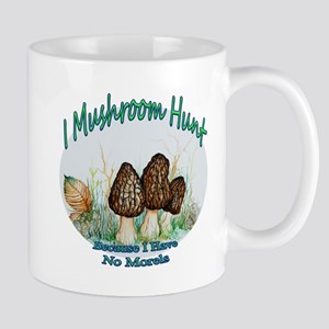 I mushroom hunt because i have no morels Mugs