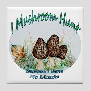 I Mushroom Hunt Because Have No Tile Coaster