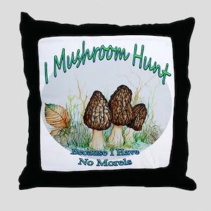 I mushroom hunt because i have no morels Throw Pil