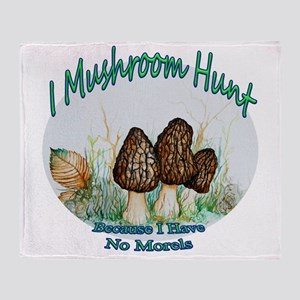 I mushroom hunt because i have no morels Throw Bla