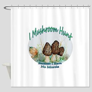 I Mushroom Hunt Because Have No Shower Curtain