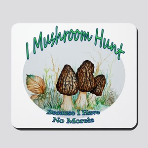 I mushroom hunt because i have no morels Mousepad