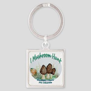 I mushroom hunt because i have no morels Keychains