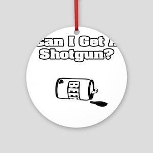 """Can I Get A Shotgun?"" Ornament (Round)"