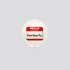 Hello my name is Heriberto Mini Button