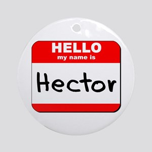 Hello my name is Hector Ornament (Round)